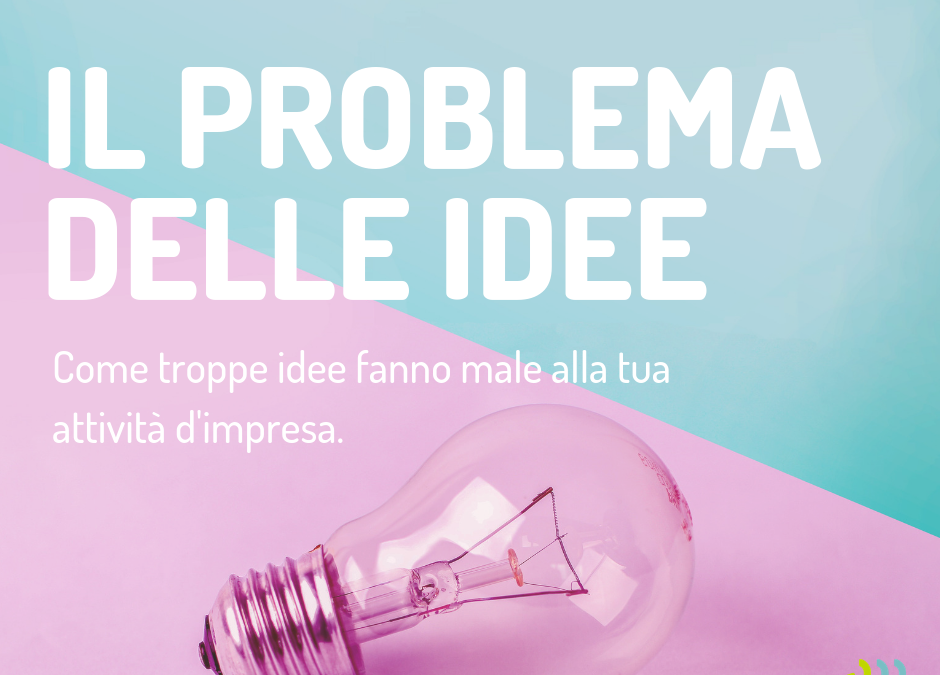 Come troppe idee fanno male alla tua impresa
